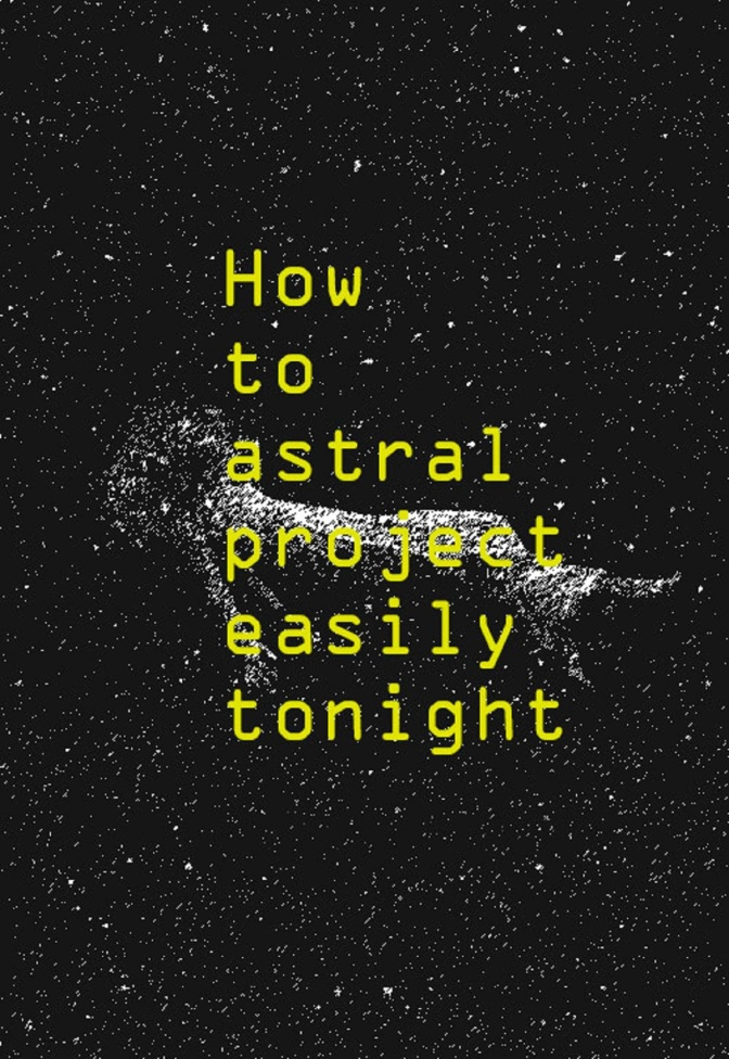 Astral Tips Part 4: (How to Astral Project easily tonight)